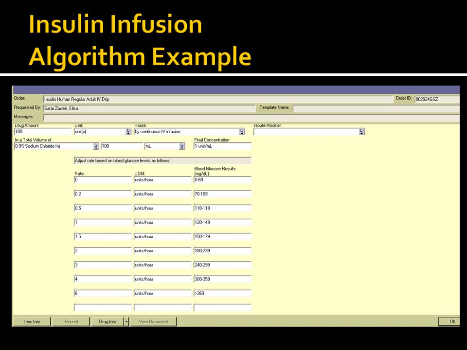 Regular insulin 100 units in a total volume of 100ml of sodium chloride 0.9% for final concentration of 1 unit/ml Additional instructions: See ORDER DETAILS for dosing algorithm.