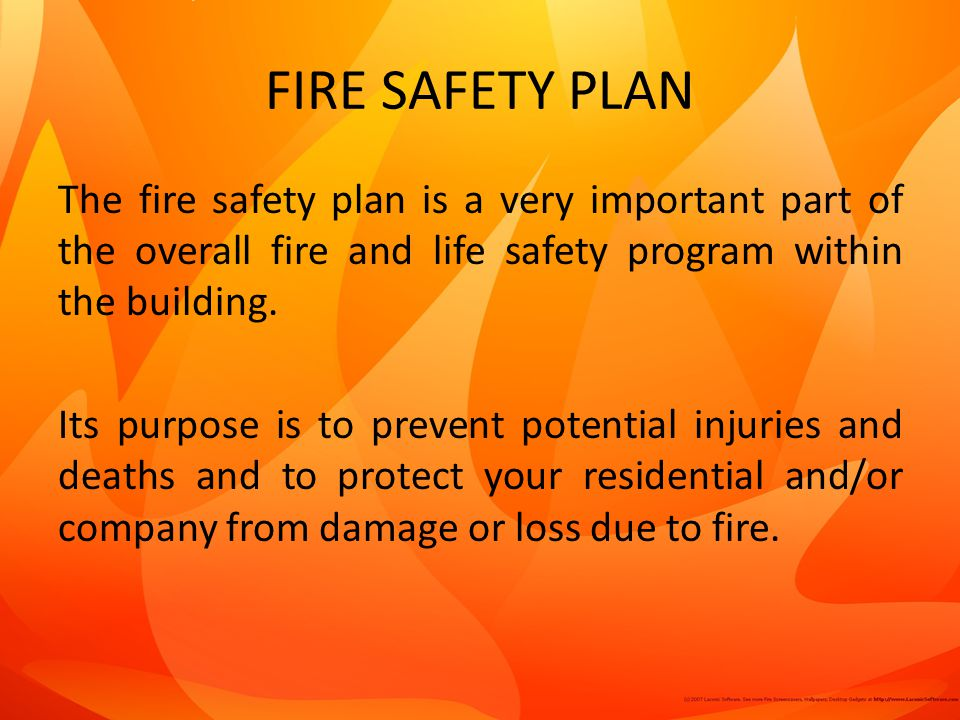 The fire safety plan is a very important part of the overall fire and life safety program within the building.