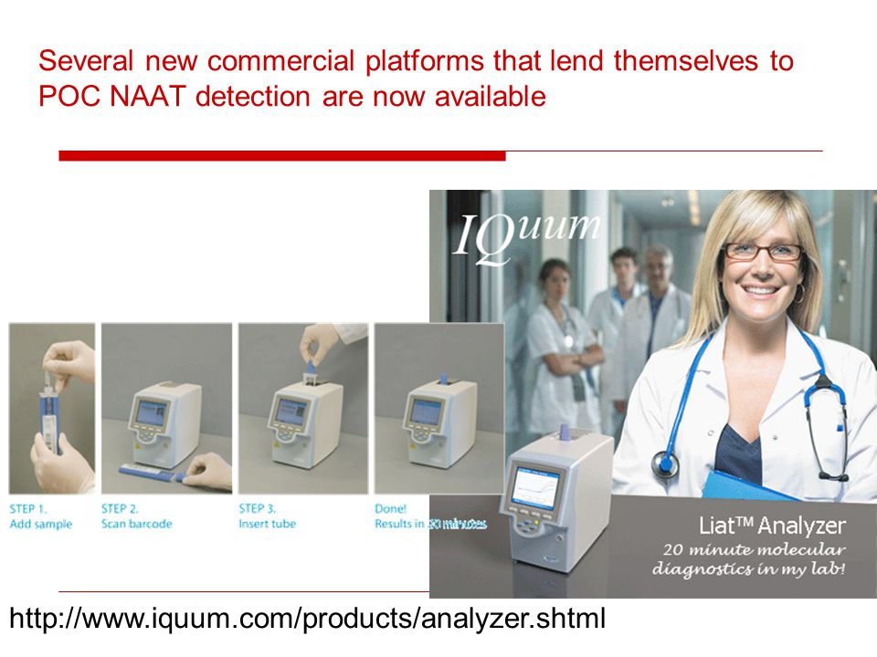 Several new commercial platforms that lend themselves to POC NAAT detection are now available http://www.iquum.com/products/analyzer.shtml
