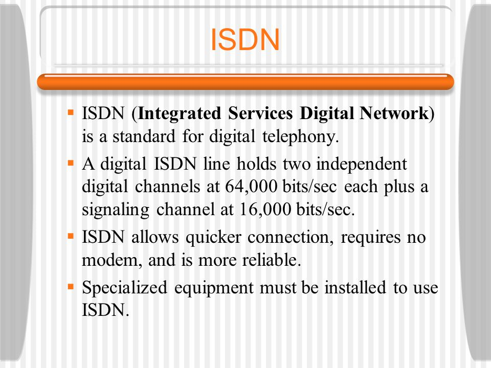 ISDN ISDN (Integrated Services Digital Network) is a standard for digital telephony.