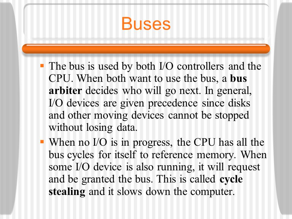 Buses The bus is used by both I/O controllers and the CPU.