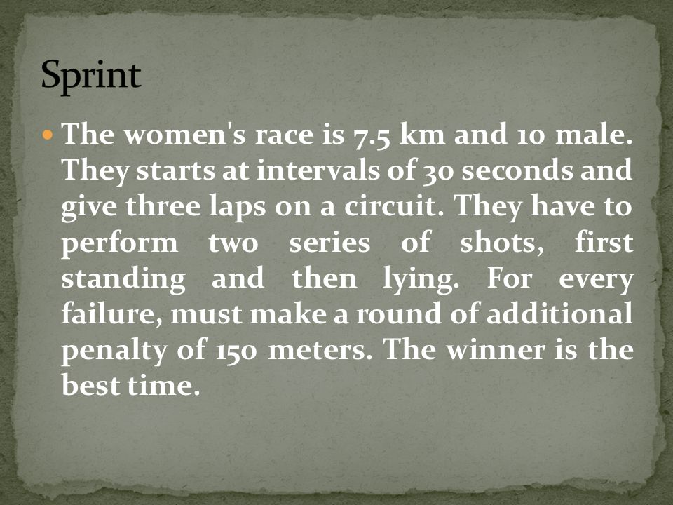 The women's race is 7.5 km and 10 male. They starts at intervals of 30 seconds and give three laps on a circuit. They have to perform two series of sh