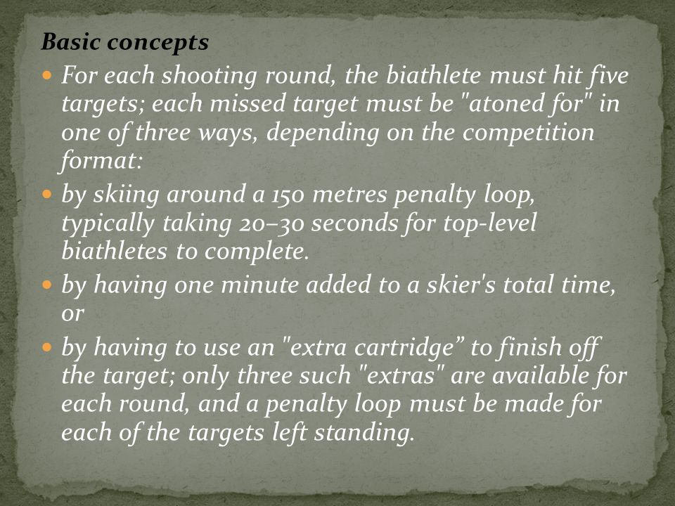 Basic concepts For each shooting round, the biathlete must hit five targets; each missed target must be