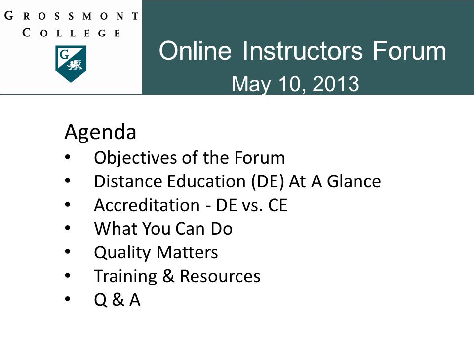 Online Instructors Forum May 10, 2013 Agenda Objectives of the Forum Distance Education (DE) At A Glance Accreditation - DE vs.