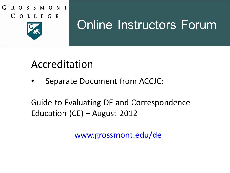 Online Instructors Forum Accreditation Separate Document from ACCJC: Guide to Evaluating DE and Correspondence Education (CE) – August