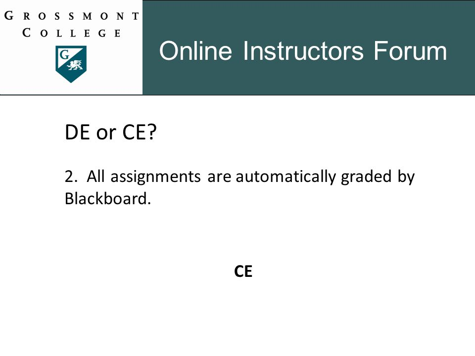 Online Instructors Forum DE or CE 2. All assignments are automatically graded by Blackboard. CE