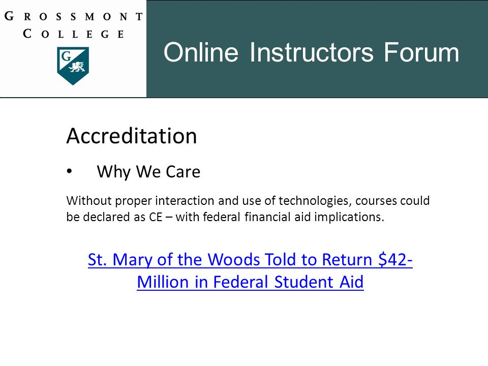 Accreditation Why We Care Without proper interaction and use of technologies, courses could be declared as CE – with federal financial aid implications.