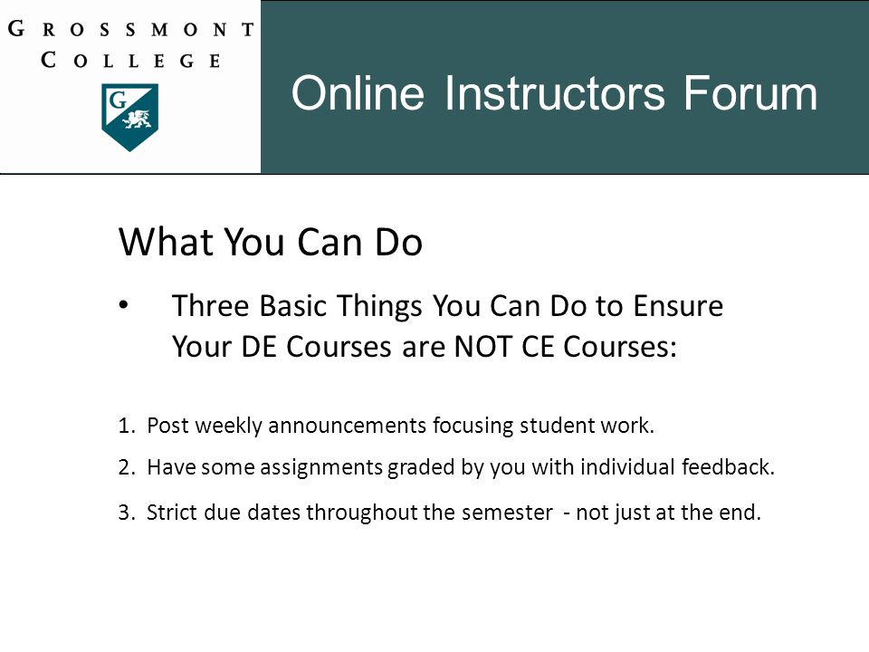 Online Instructors Forum What You Can Do Three Basic Things You Can Do to Ensure Your DE Courses are NOT CE Courses: 2.
