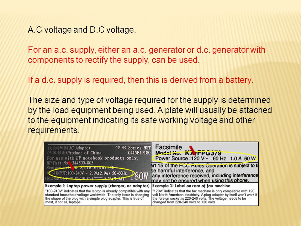 A.C voltage and D.C voltage. For an a.c. supply, either an a.c. generator or d.c. generator with components to rectify the supply, can be used. If a d