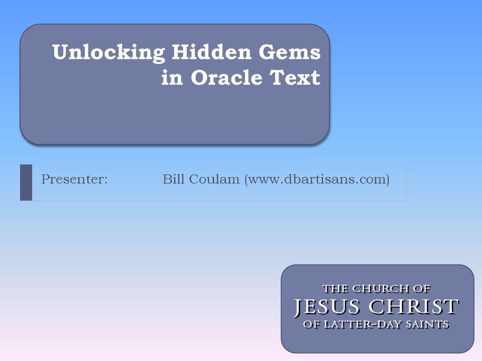 Unlocking Hidden Gems in Oracle Text Presenter: Bill Coulam (www.dbartisans.com)