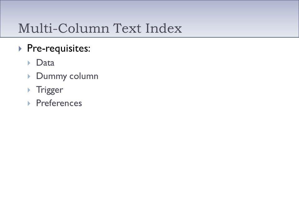 Multi-Column Text Index Pre-requisites: Data Dummy column Trigger Preferences