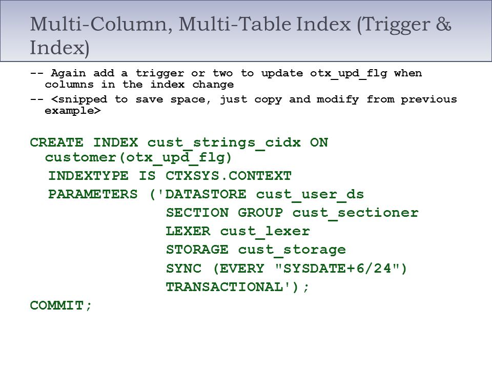 Multi-Column, Multi-Table Index (Trigger & Index) -- Again add a trigger or two to update otx_upd_flg when columns in the index change -- CREATE INDEX