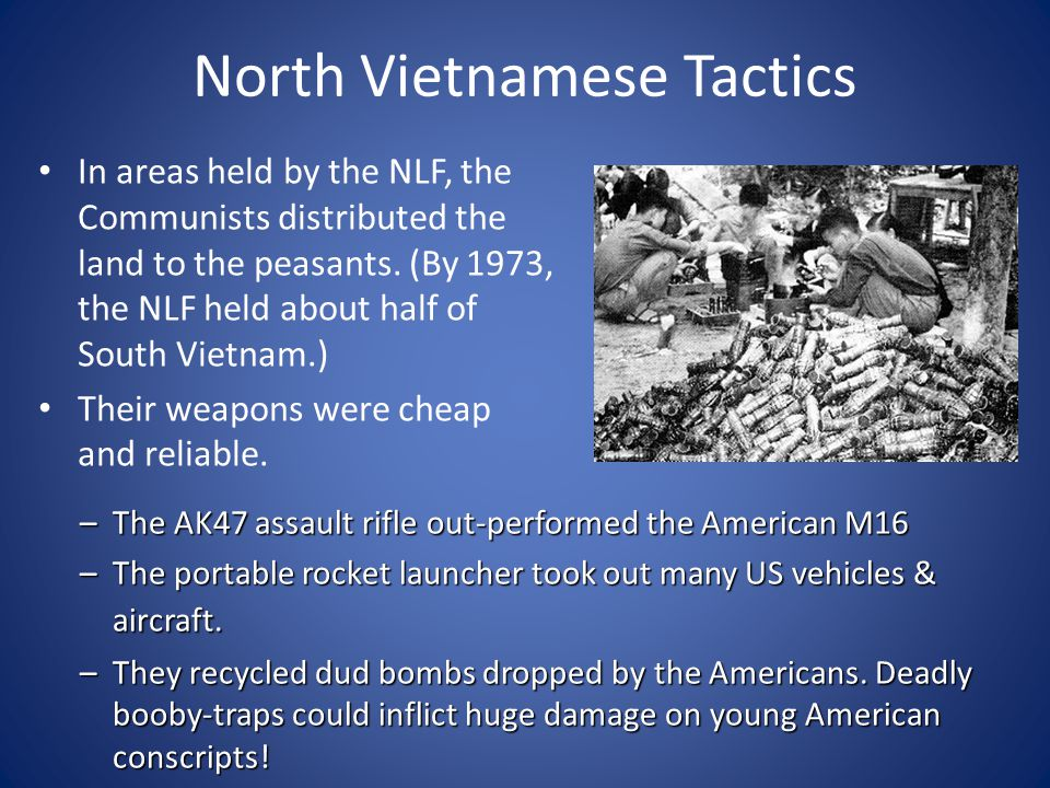 North Vietnamese Tactics In areas held by the NLF, the Communists distributed the land to the peasants. (By 1973, the NLF held about half of South Vie