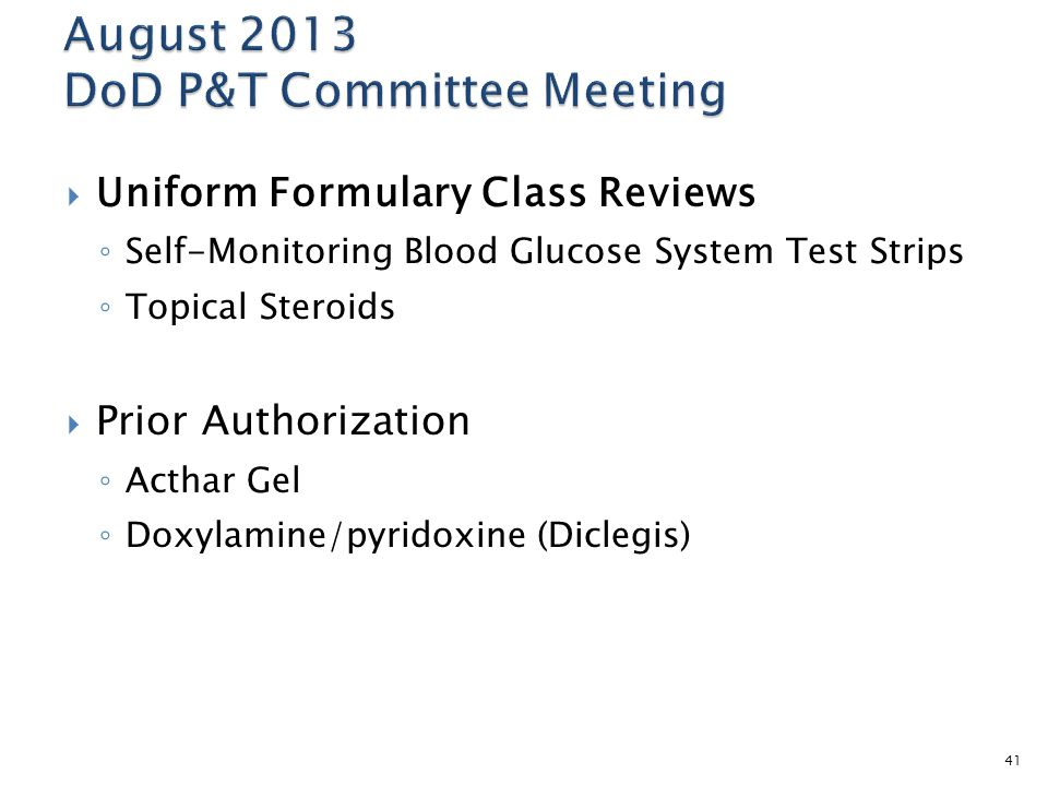 Uniform Formulary Class Reviews Self-Monitoring Blood Glucose System Test Strips Topical Steroids Prior Authorization Acthar Gel Doxylamine/pyridoxine (Diclegis) 41