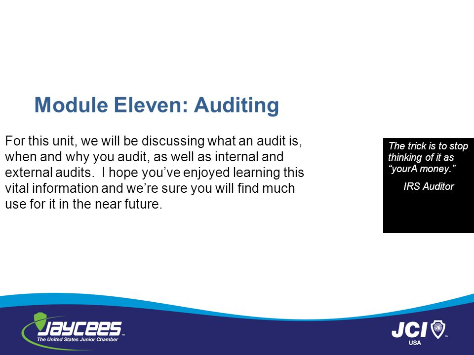 Module Eleven: Auditing For this unit, we will be discussing what an audit is, when and why you audit, as well as internal and external audits.