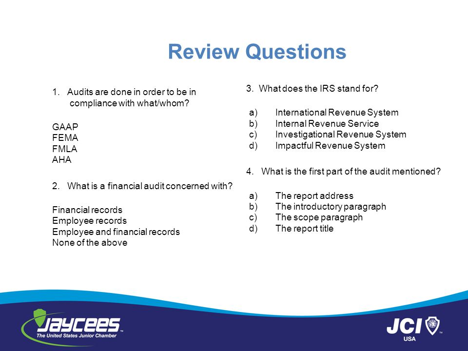 Review Questions 1.Audits are done in order to be in compliance with what/whom.