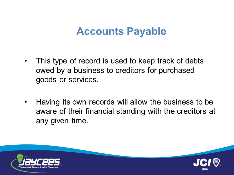 Accounts Payable This type of record is used to keep track of debts owed by a business to creditors for purchased goods or services.
