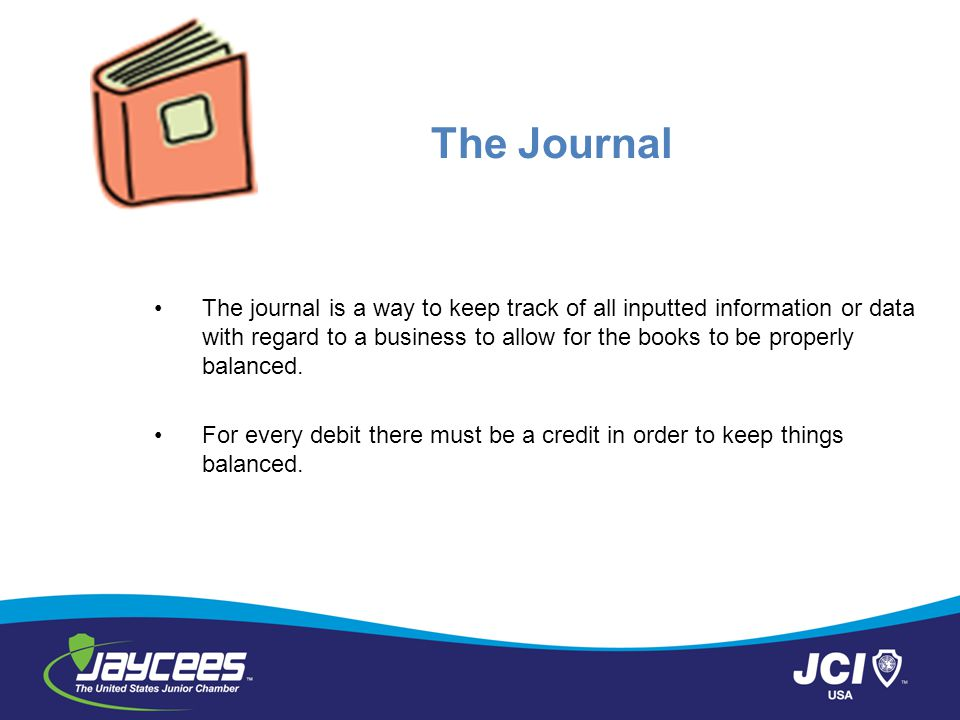 The Journal The journal is a way to keep track of all inputted information or data with regard to a business to allow for the books to be properly balanced.