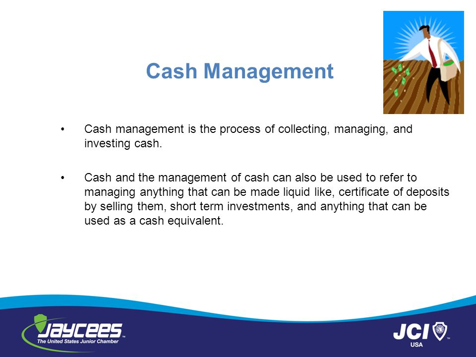 Cash Management Cash management is the process of collecting, managing, and investing cash.