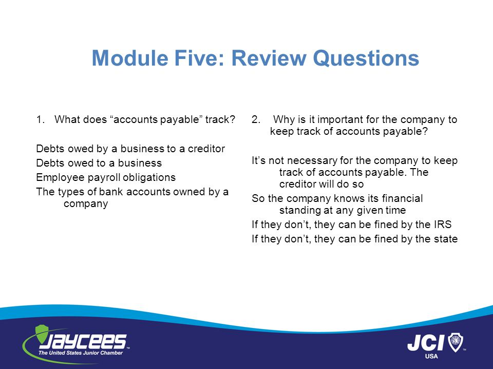 Module Five: Review Questions 1.What does accounts payable track.