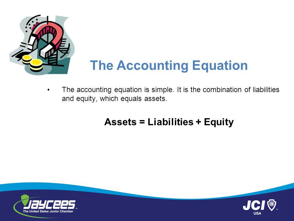 The Accounting Equation The accounting equation is simple.