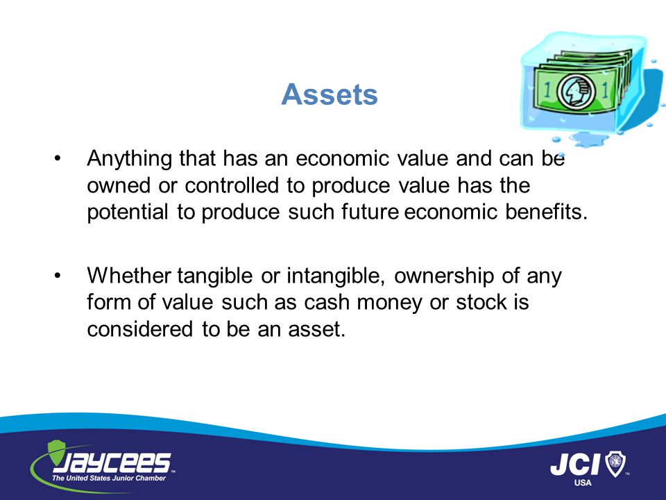 Assets Anything that has an economic value and can be owned or controlled to produce value has the potential to produce such future economic benefits.