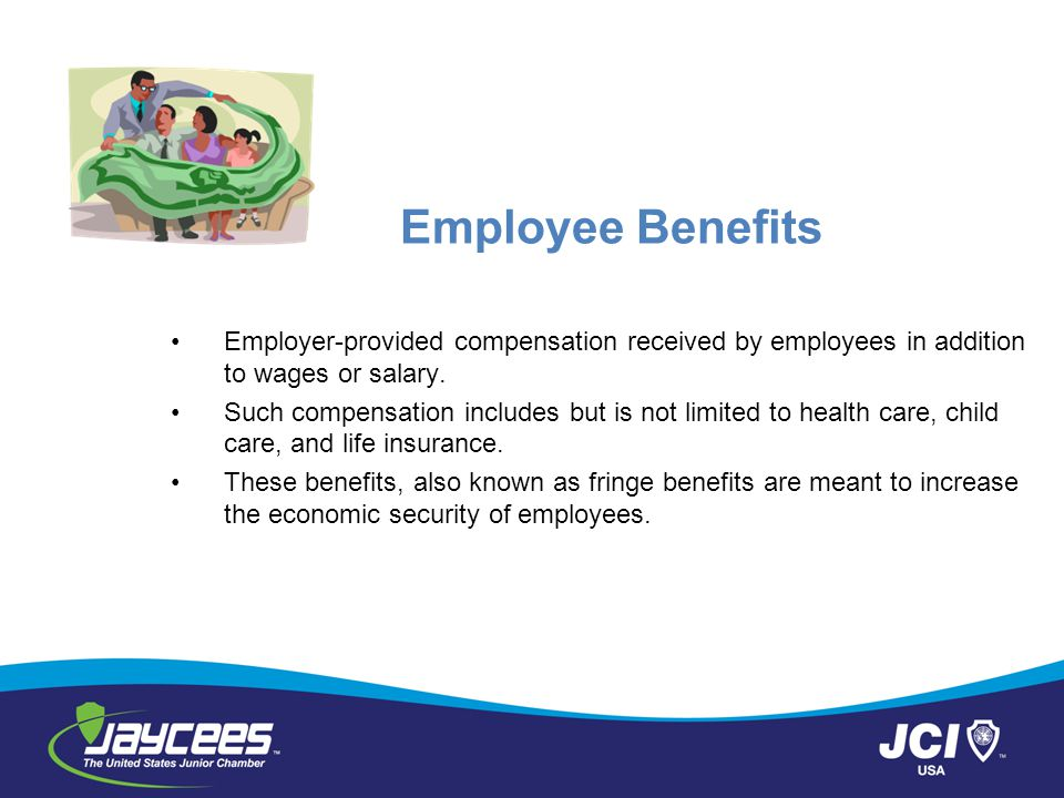 Employee Benefits Employer-provided compensation received by employees in addition to wages or salary.