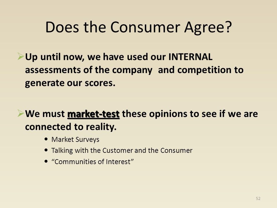 Does the Consumer Agree? Up until now, we have used our INTERNAL assessments of the company and competition to generate our scores. market-test We mus