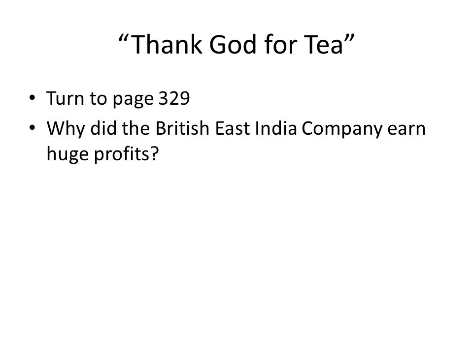 Thank God for Tea Turn to page 329 Why did the British East India Company earn huge profits?