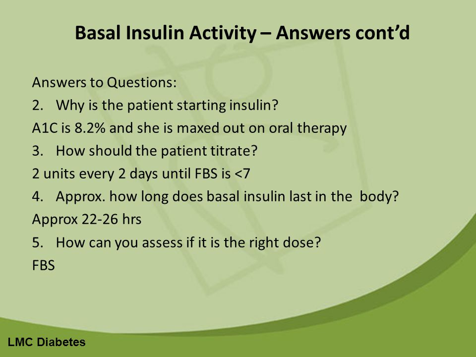 LMC Diabetes Basal Insulin Activity – Answers contd Answers to Questions: 2.Why is the patient starting insulin.
