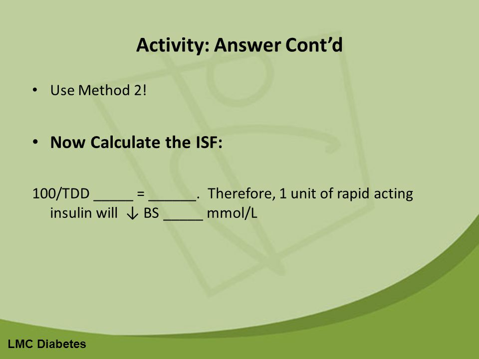 LMC Diabetes Activity: Answer Contd Use Method 2. Now Calculate the ISF: 100/TDD _____ = ______.