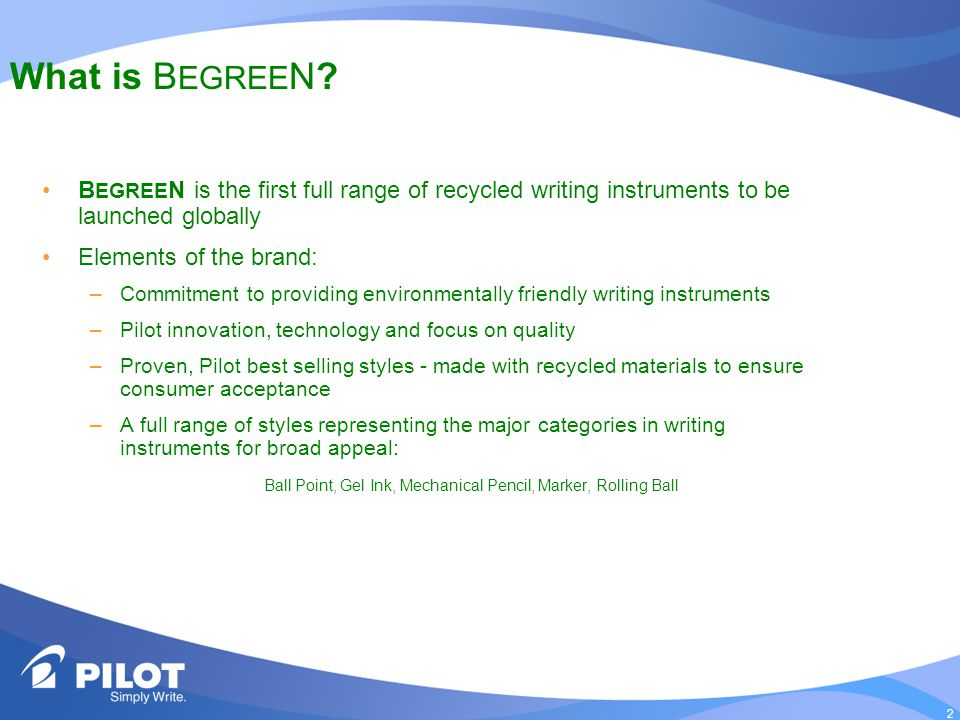 2 What is B EGREE N? B EGREE N is the first full range of recycled writing instruments to be launched globally Elements of the brand: –Commitment to p