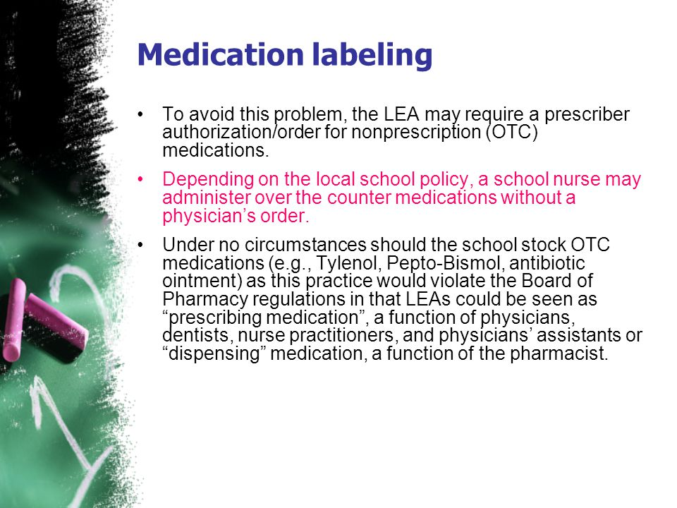 Medication labeling To avoid this problem, the LEA may require a prescriber authorization/order for nonprescription (OTC) medications. Depending on th