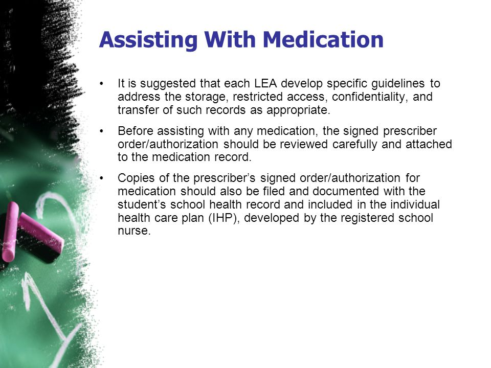Assisting With Medication It is suggested that each LEA develop specific guidelines to address the storage, restricted access, confidentiality, and tr