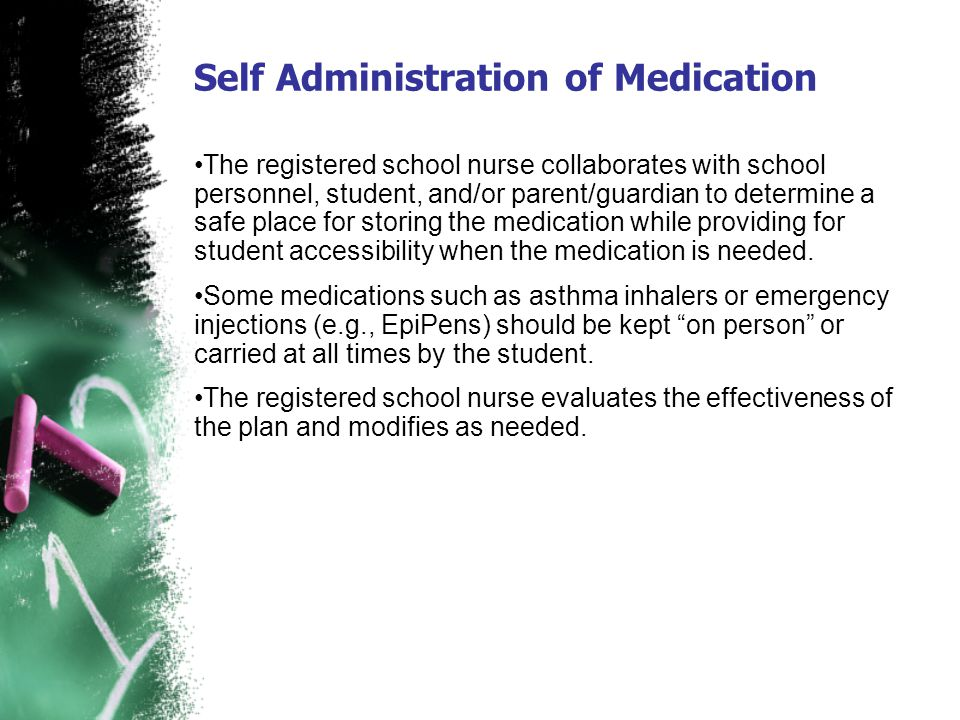 Self Administration of Medication The registered school nurse collaborates with school personnel, student, and/or parent/guardian to determine a safe