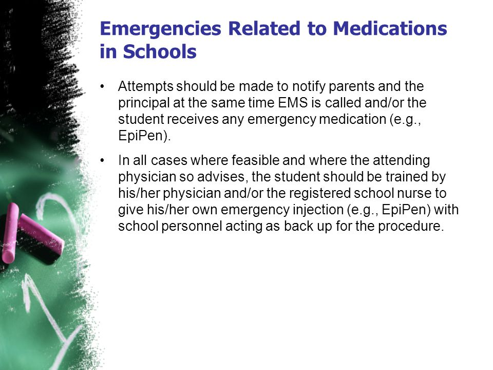 Emergencies Related to Medications in Schools Attempts should be made to notify parents and the principal at the same time EMS is called and/or the st
