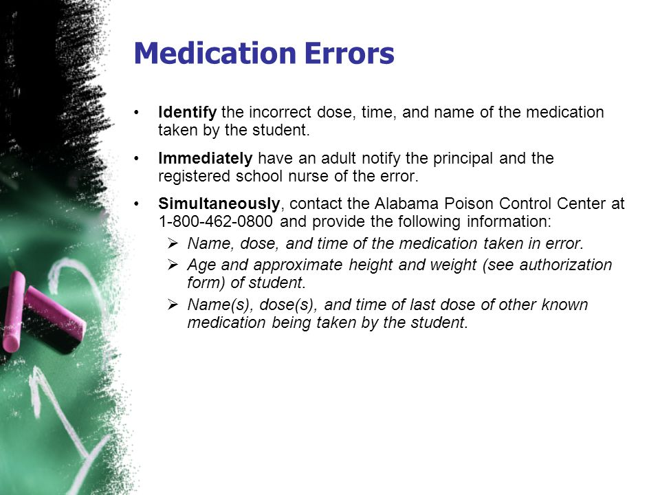 Medication Errors Identify the incorrect dose, time, and name of the medication taken by the student. Immediately have an adult notify the principal a