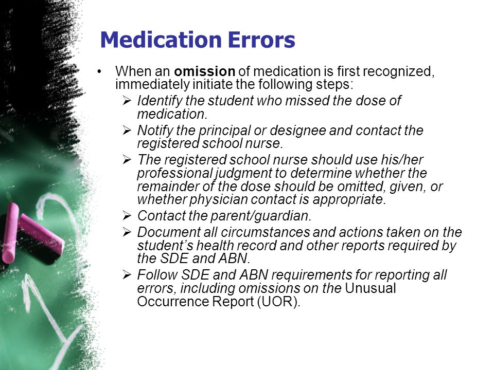 Medication Errors When an omission of medication is first recognized, immediately initiate the following steps: Identify the student who missed the do