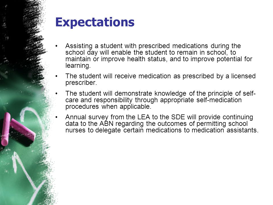 Expectations Assisting a student with prescribed medications during the school day will enable the student to remain in school, to maintain or improve