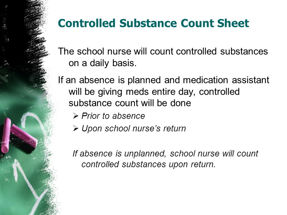 Controlled Substance Count Sheet The school nurse will count controlled substances on a daily basis. If an absence is planned and medication assistant