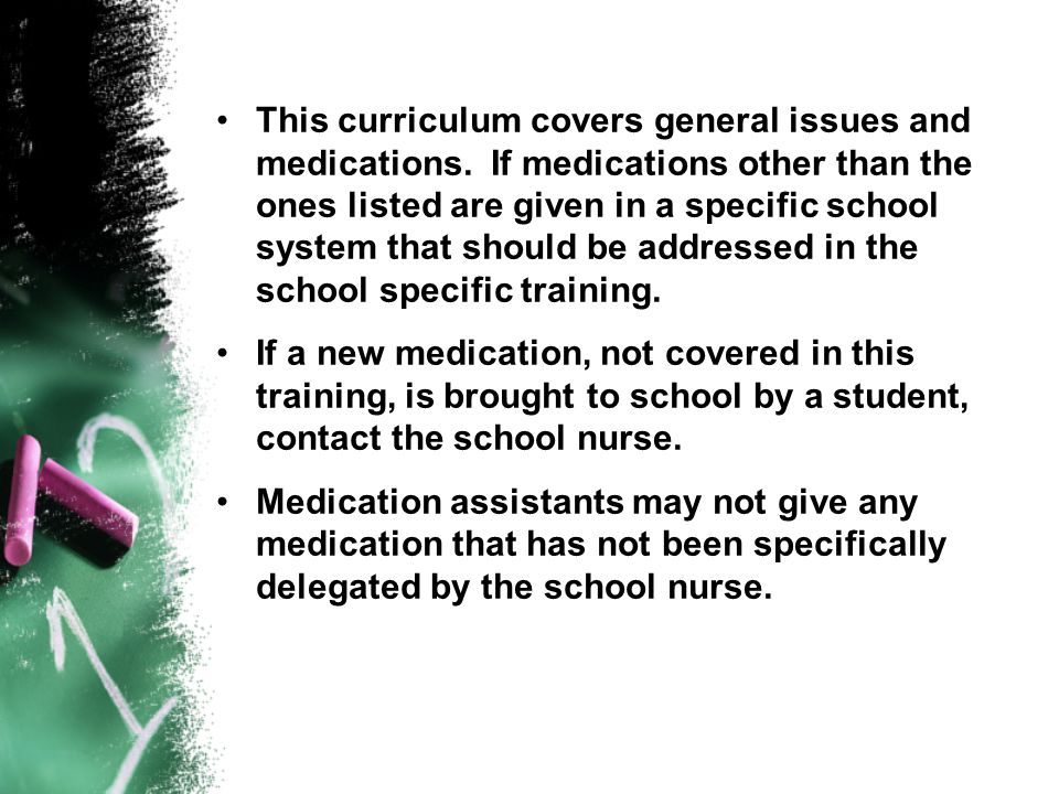 Specific Rules Related to Medicine In order to assist students with medications in the schools, the medication assistant must successfully complete a training program approved by the Alabama Board of Nursing.