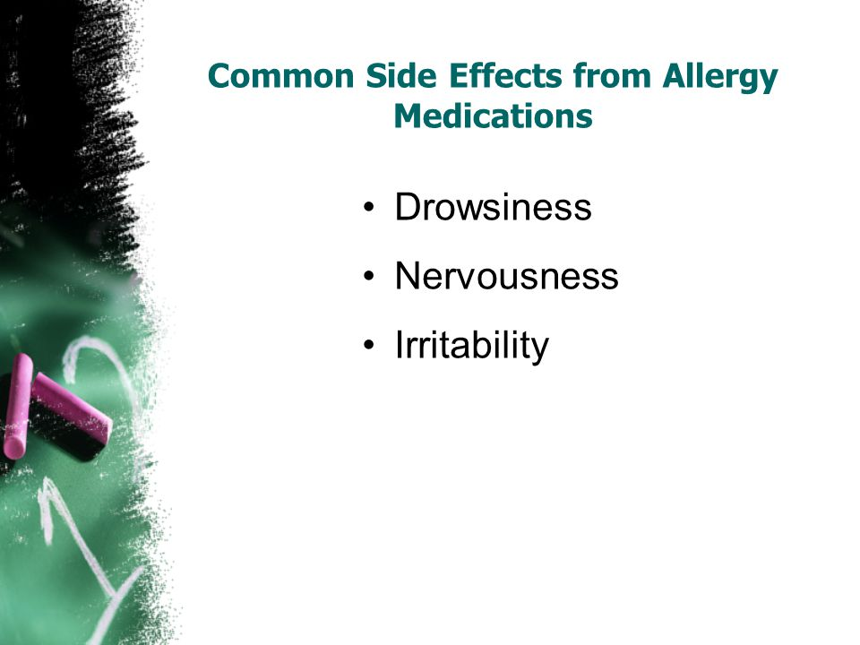Common Side Effects from Allergy Medications Drowsiness Nervousness Irritability