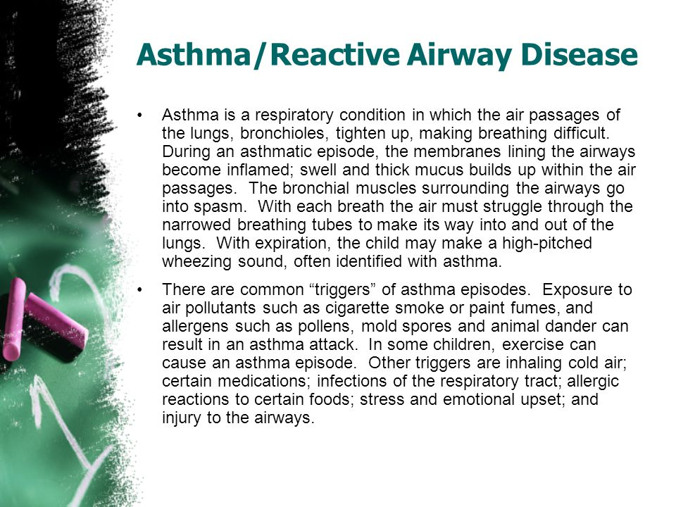 Asthma/Reactive Airway Disease Asthma is a respiratory condition in which the air passages of the lungs, bronchioles, tighten up, making breathing dif