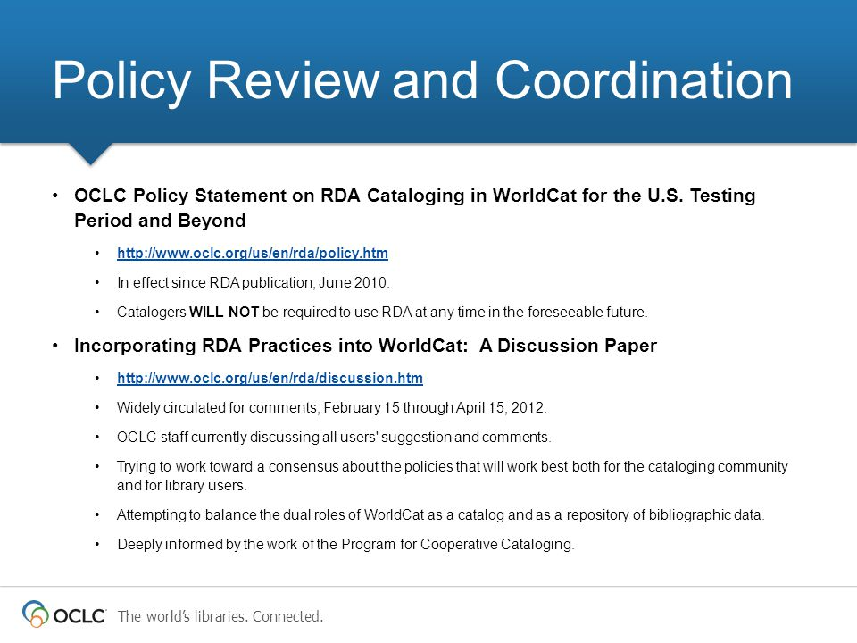 The worlds libraries. Connected. OCLC Policy Statement on RDA Cataloging in WorldCat for the U.S.