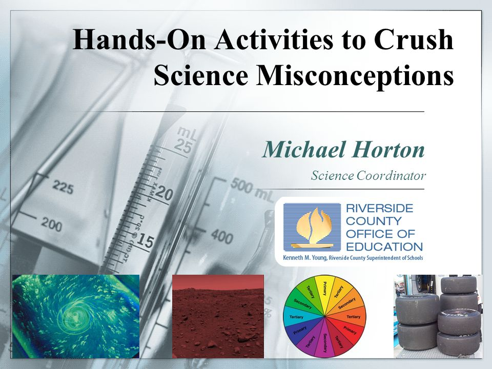 Hands-On Activities to Crush Science Misconceptions Michael Horton Science Coordinator