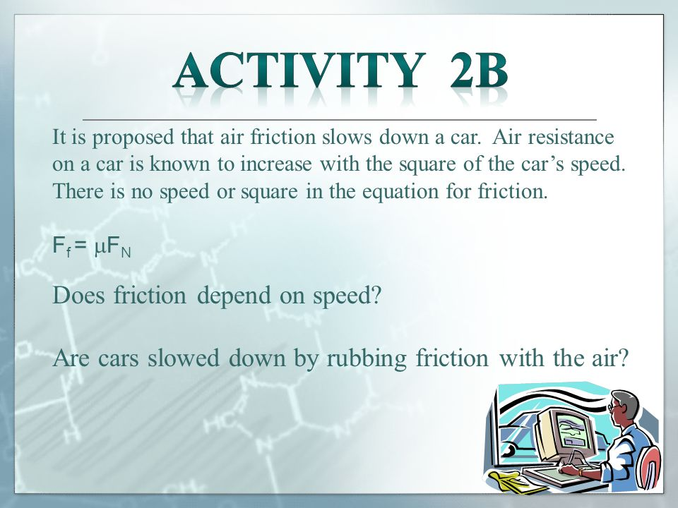 It is proposed that air friction slows down a car.