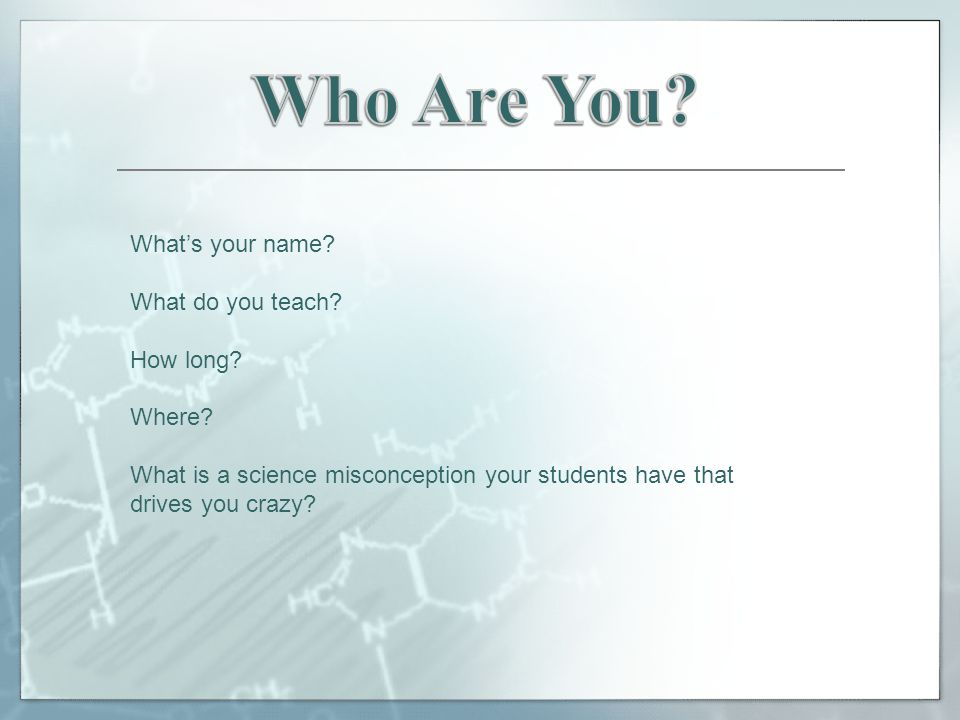 Whats your name. What do you teach. How long. Where.