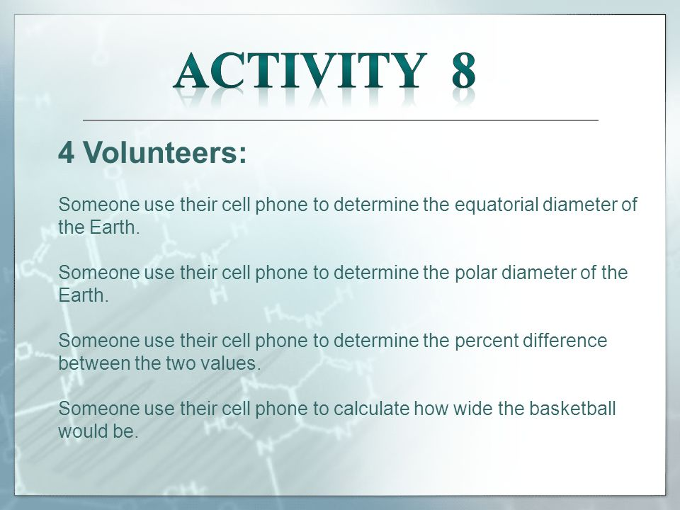 4 Volunteers: Someone use their cell phone to determine the equatorial diameter of the Earth.