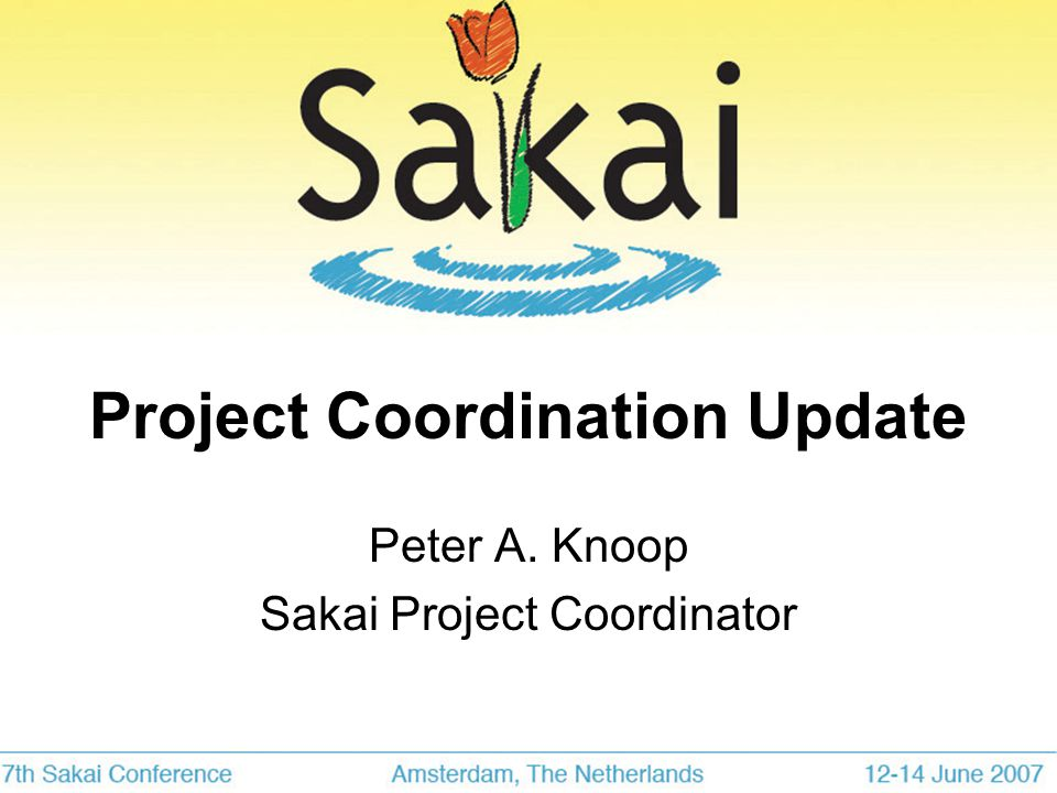 Project Coordination Update Peter A. Knoop Sakai Project Coordinator