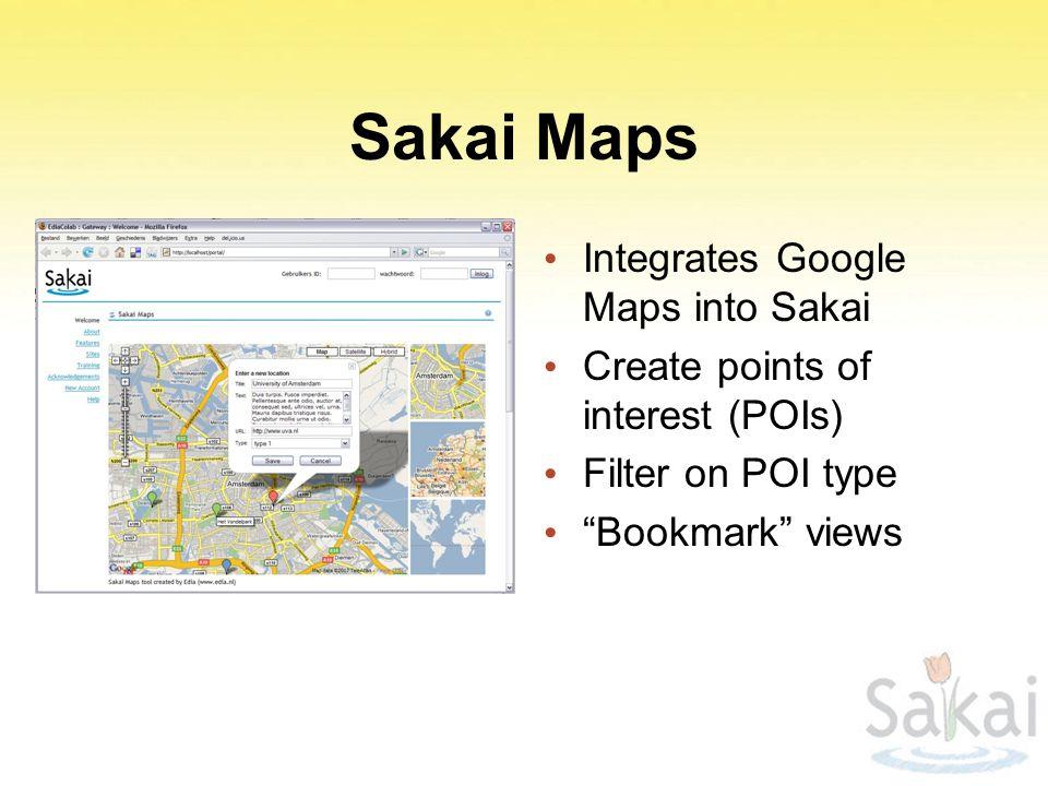 Sakai Maps Integrates Google Maps into Sakai Create points of interest (POIs) Filter on POI type Bookmark views
